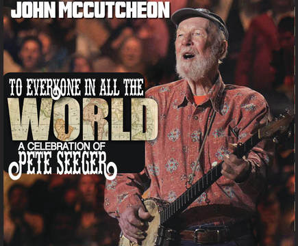 To Everyone in All the World: A Tribute to Pete Seeger